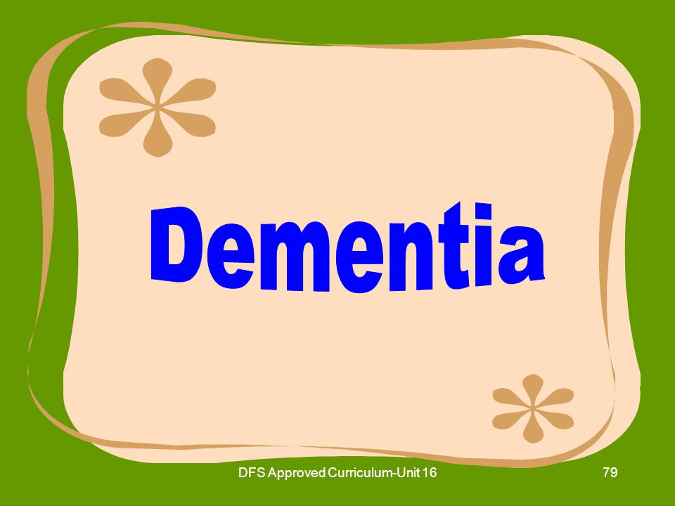 DFS Approved Curriculum-Unit 1680 16.7Identify the symptoms displayed by residents with dementia.