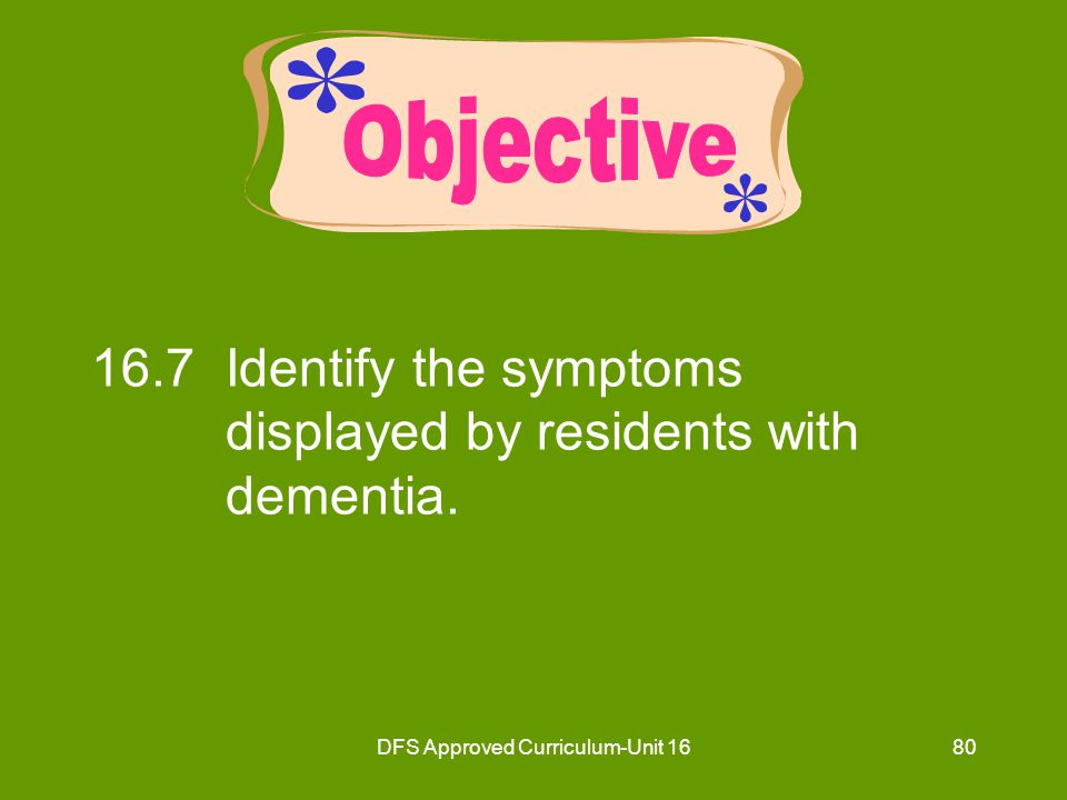 DFS Approved Curriculum-Unit 1681 Dementia (Group Of Symptoms) Defined as a progressive loss of mental functioning