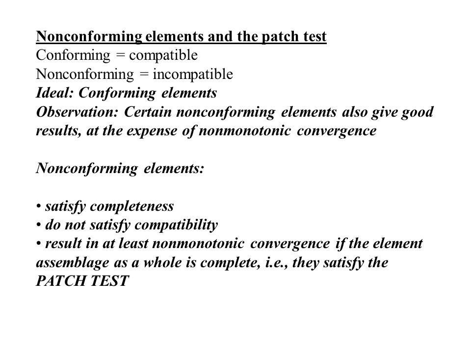 Nonconforming elements and the patch test Conforming = compatible Nonconforming = incompatible Ideal: Conforming elements Observation: Certain nonconf