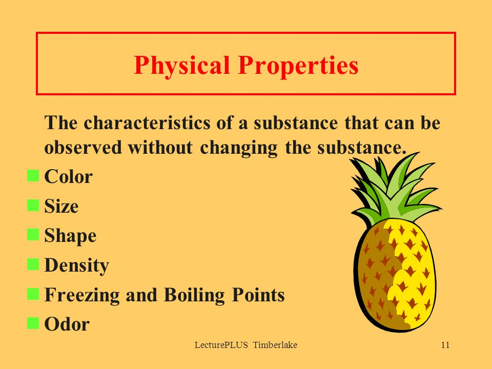 LecturePLUS Timberlake11 Physical Properties The characteristics of a substance that can be observed without changing the substance.