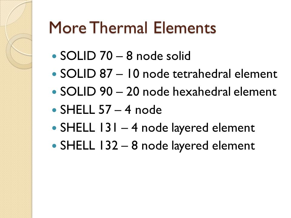 Real Constants Area, heat transfer coeff., and emissivity for links None for planar and solid elements Thickness for shell element (not layered) Use Sections for layered elements