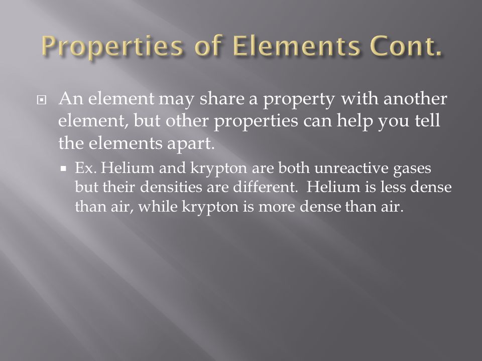 An element may share a property with another element, but other properties can help you tell the elements apart.  Ex. Helium and krypton are both u