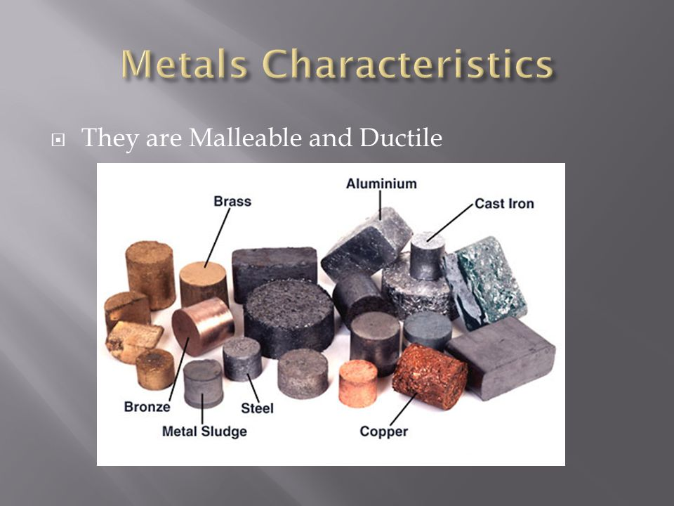  They are Malleable and Ductile