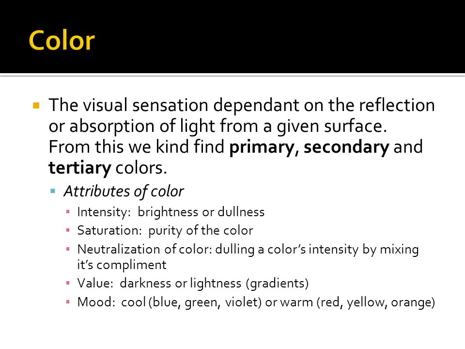  The visual sensation dependant on the reflection or absorption of light from a given surface.