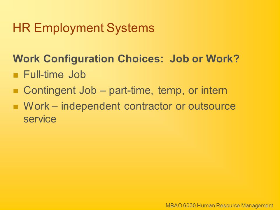 MBAO 6030 Human Resource Management HR Employment Systems Work Configuration Choices: Job or Work.