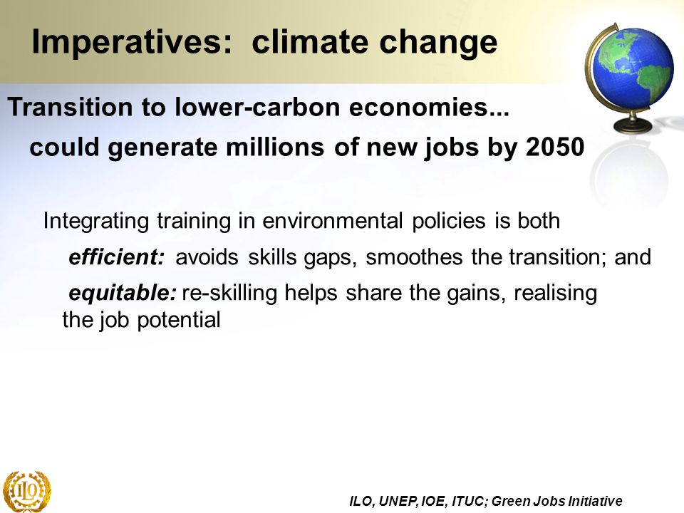 Imperatives: climate change Transition to lower-carbon economies... could generate millions of new jobs by 2050 Integrating training in environmental