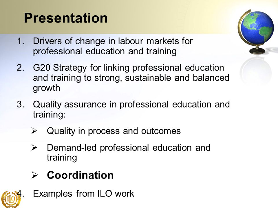 Presentation 1.Drivers of change in labour markets for professional education and training 2.G20 Strategy for linking professional education and train