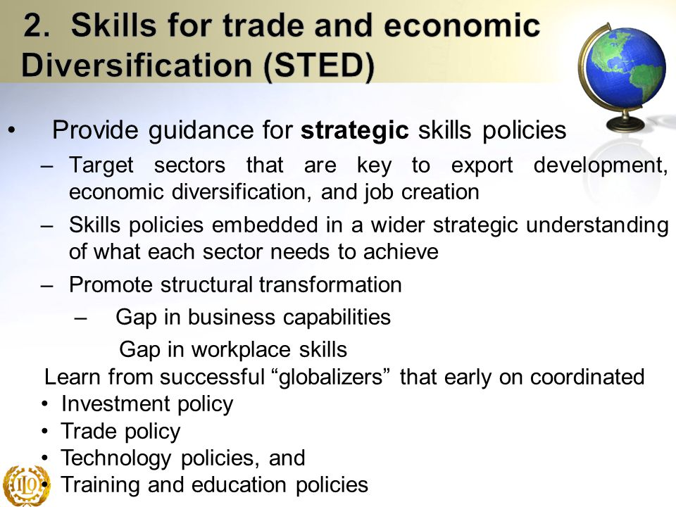 Provide guidance for strategic skills policies –Target sectors that are key to export development, economic diversification, and job creation –Skills