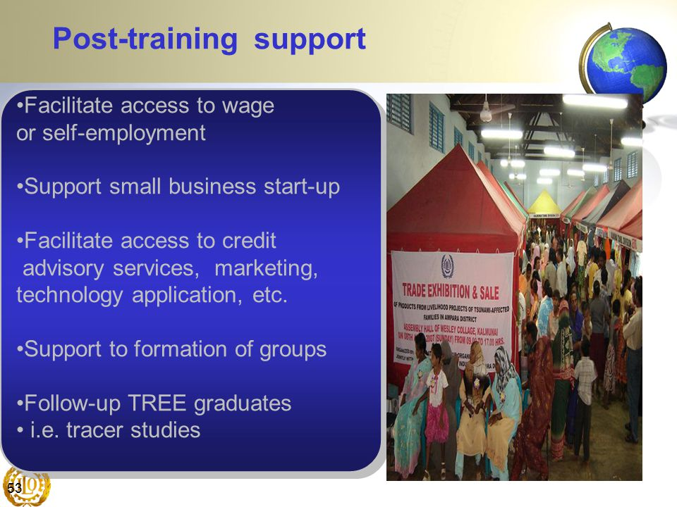 53 Post-training support Facilitate access to wage or self-employment Support small business start-up Facilitate access to credit advisory services, m