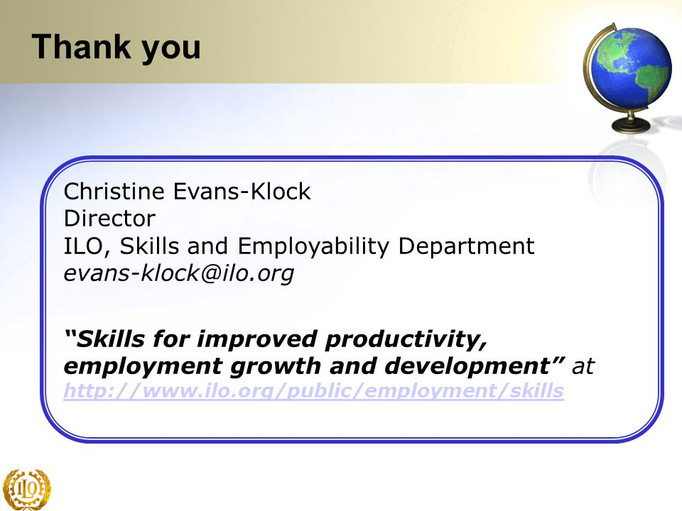 "Christine Evans-Klock Director ILO, Skills and Employability Department evans-klock@ilo.org ""Skills for improved productivity, employment growth and d"