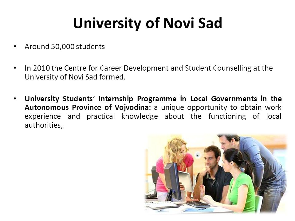 University of Novi Sad Around 50,000 students In 2010 the Centre for Career Development and Student Counselling at the University of Novi Sad formed.