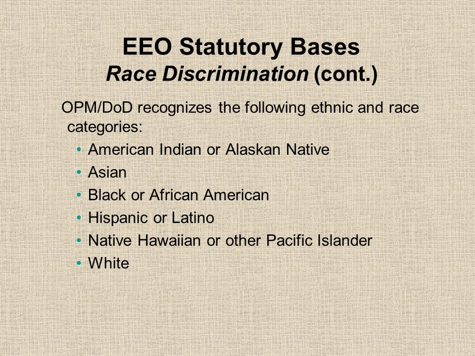 EEO Statutory Bases Race Discrimination (cont.) Did you know: –Ethnic slurs, racial jokes, offensive or derogatory comments or other verbal or physica