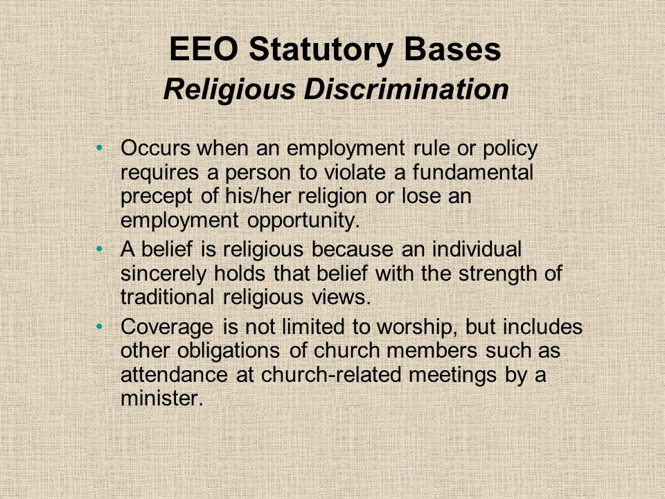 EEO Statutory Bases Color Discrimination Occurs when individuals are treated differently than others because of the color of their skin. Can occur in