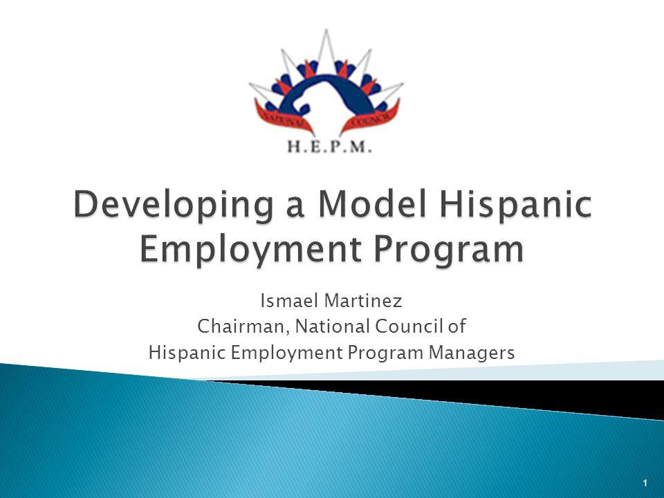Ismael Martinez Chairman, National Council of Hispanic Employment Program Managers 1