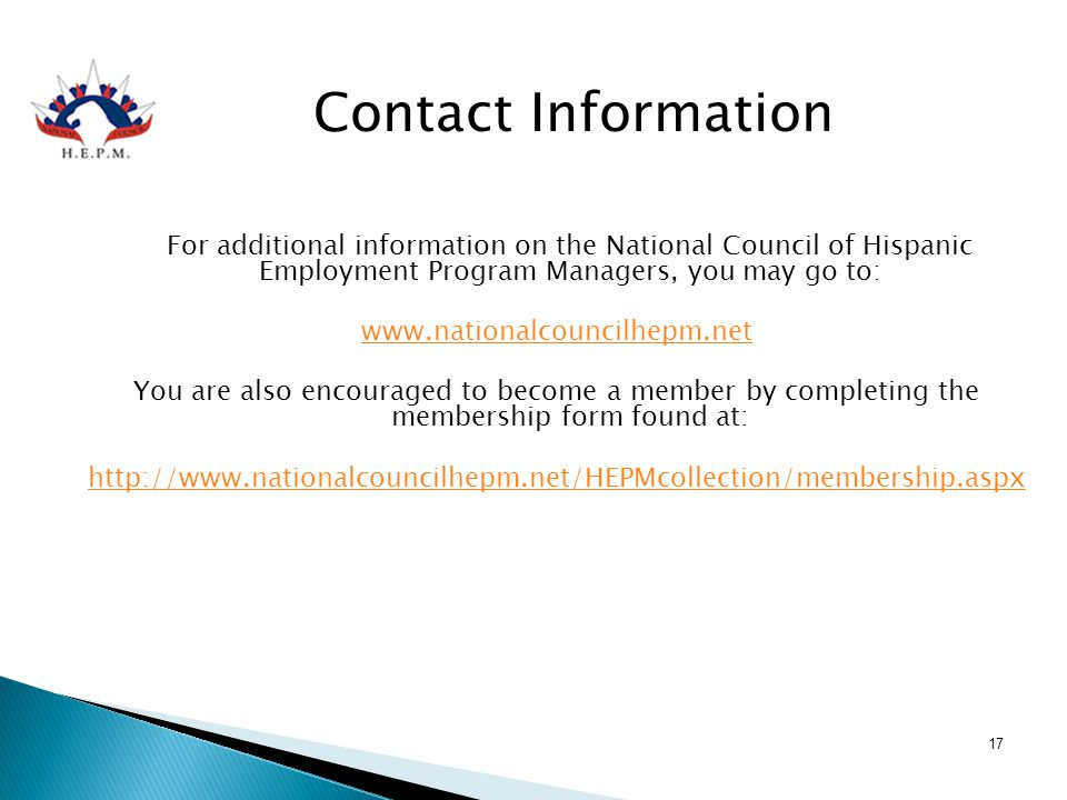 For additional information on the National Council of Hispanic Employment Program Managers, you may go to: www.nationalcouncilhepm.net You are also en