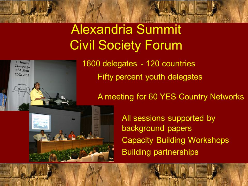 Alexandria Summit Civil Society Forum All sessions supported by background papers Capacity Building Workshops Building partnerships 1600 delegates - 1