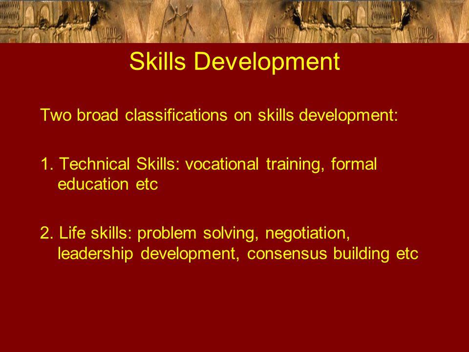 Skills Development Two broad classifications on skills development: 1.