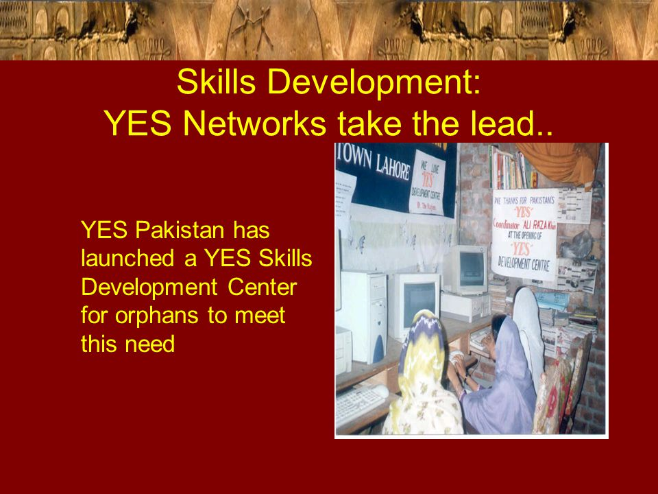 Skills Development: YES Networks take the lead.. YES Pakistan has launched a YES Skills Development Center for orphans to meet this need