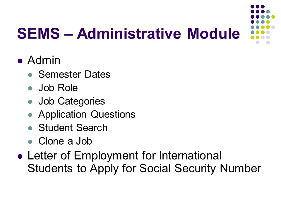 SEMS – Administrative Module Admin Semester Dates Job Role Job Categories Application Questions Student Search Clone a Job Letter of Employment for In