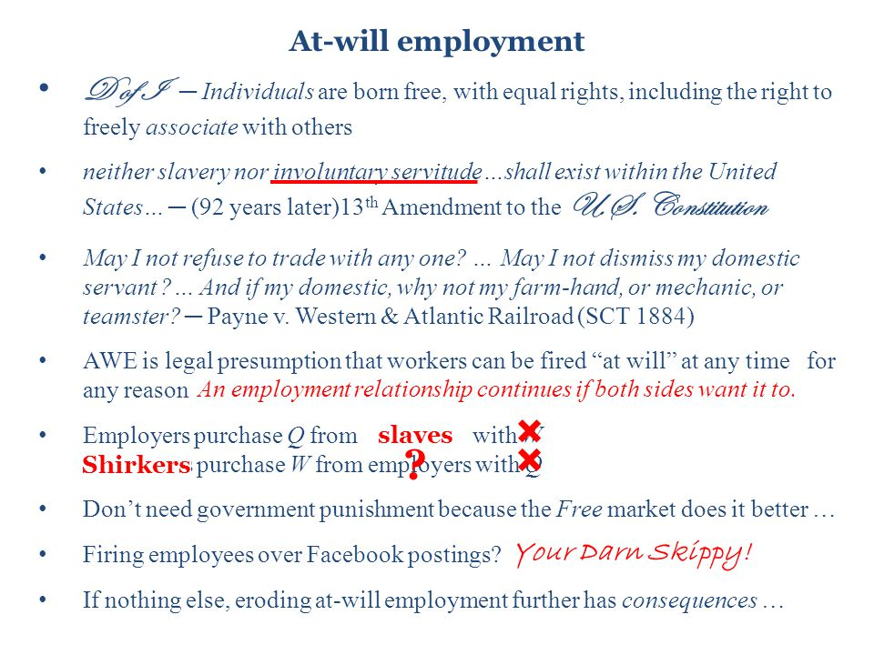 At-will employment D of I ─ Individuals are born free, with equal rights, including the right to freely associate with others neither slavery nor involuntary servitude…shall exist within the United States… ─ (92 years later)13 th Amendment to the U.S.