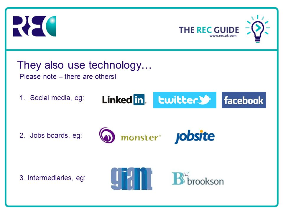 They also use technology… 1.Social media, eg: 2.Jobs boards, eg: 3.