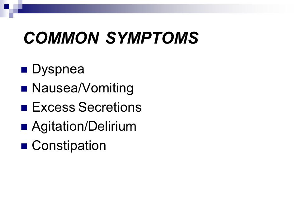 COMMON SYMPTOMS Dyspnea Nausea/Vomiting Excess Secretions Agitation/Delirium Constipation
