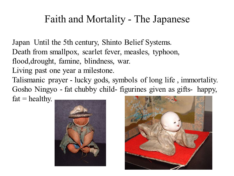Faith and Mortality - The Japanese Japan Until the 5th century, Shinto Belief Systems. Death from smallpox, scarlet fever, measles, typhoon, flood,dro