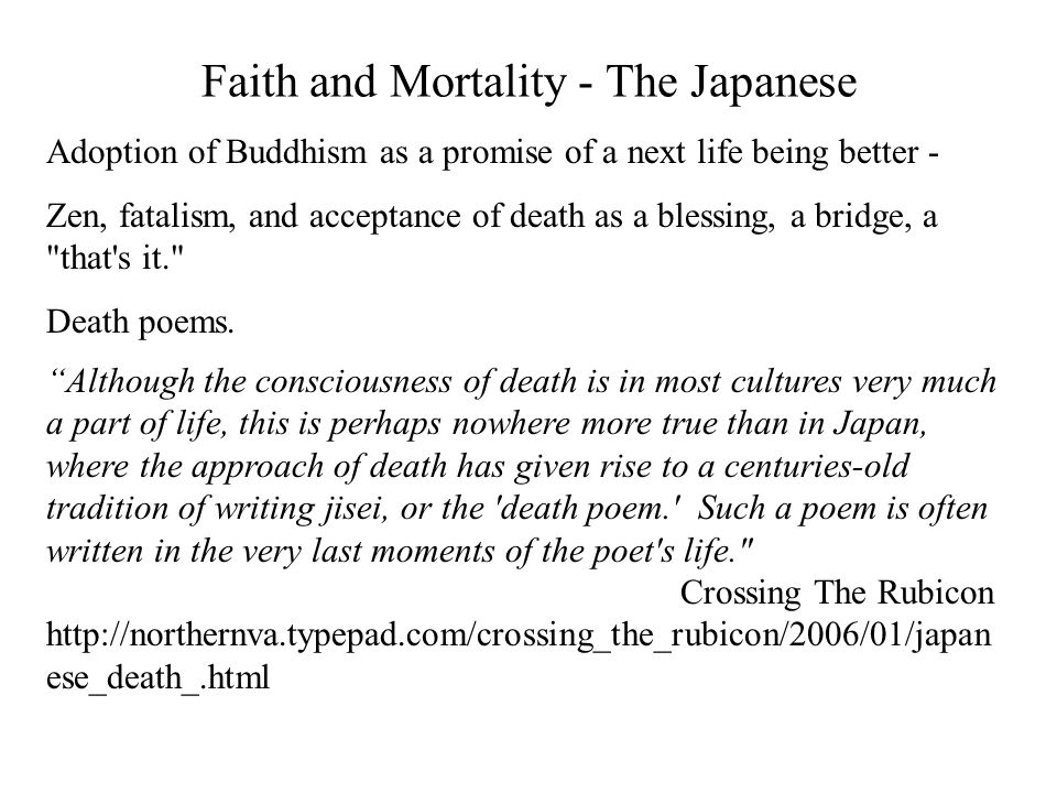 Faith and Mortality - The Japanese Adoption of Buddhism as a promise of a next life being better - Zen, fatalism, and acceptance of death as a blessin