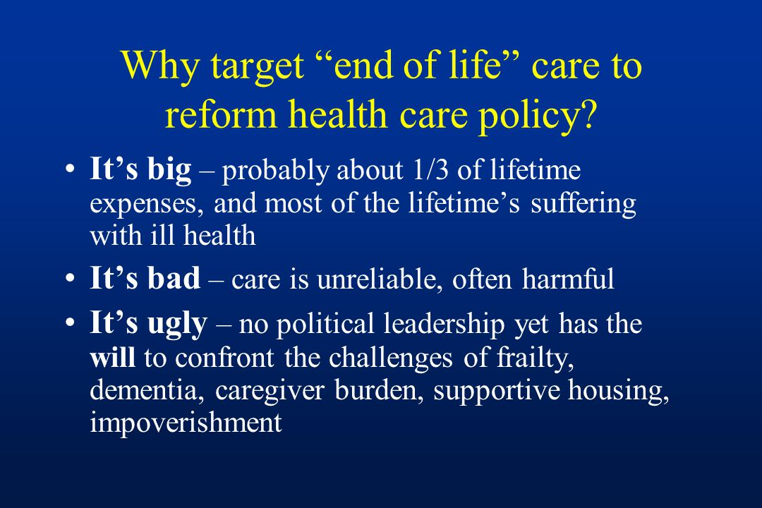 Why target end of life care to reform health care policy.