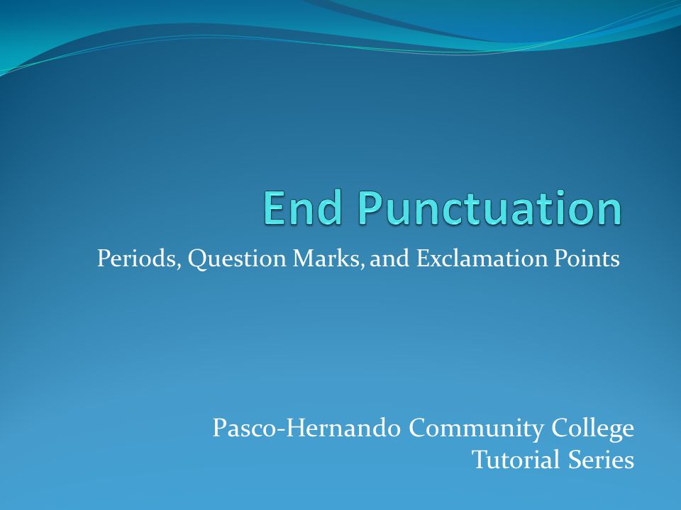 Periods, Question Marks, and Exclamation Points Pasco-Hernando Community College Tutorial Series