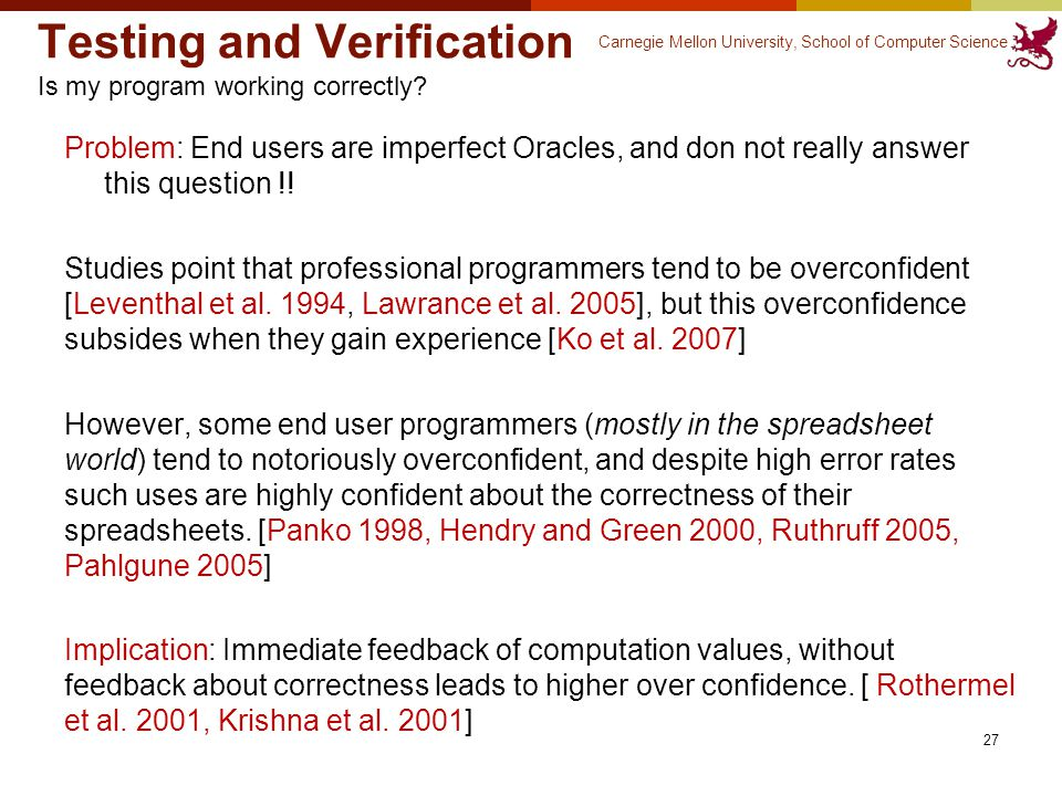 Carnegie Mellon University, School of Computer Science Testing and Verification Is my program working correctly.