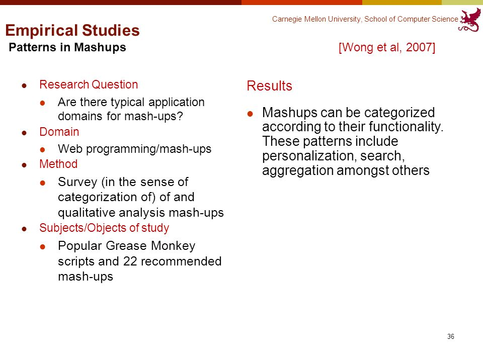 Carnegie Mellon University, School of Computer Science Research Question Are there typical application domains for mash-ups.