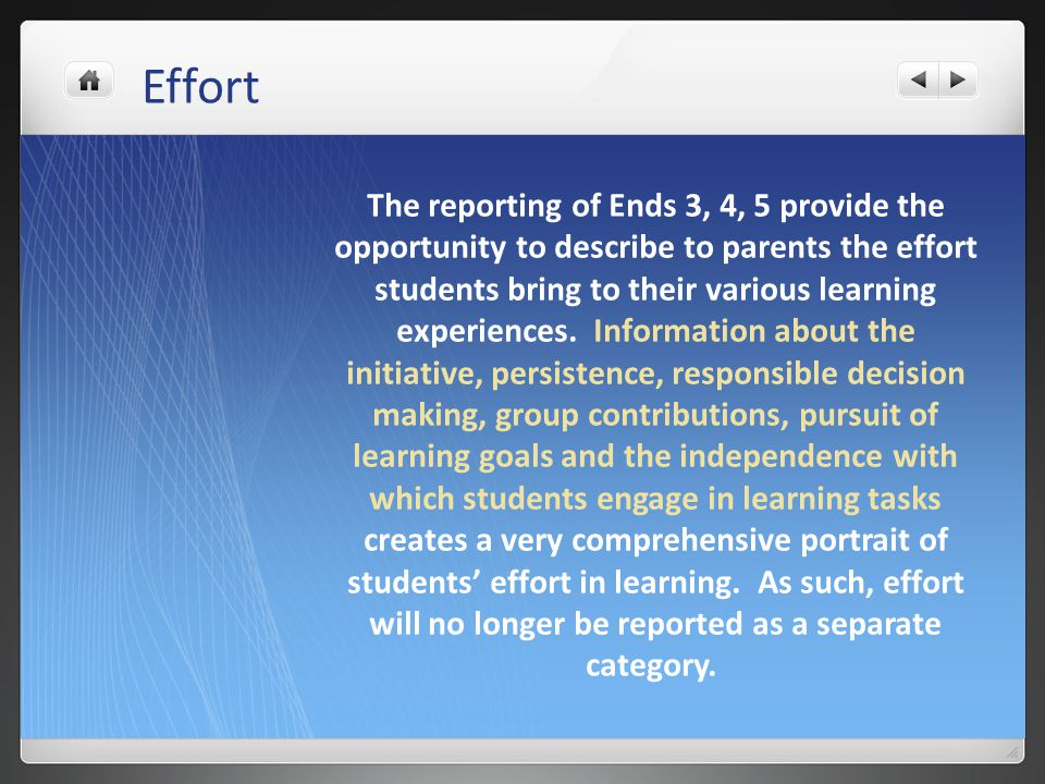 Effort The reporting of Ends 3, 4, 5 provide the opportunity to describe to parents the effort students bring to their various learning experiences. I