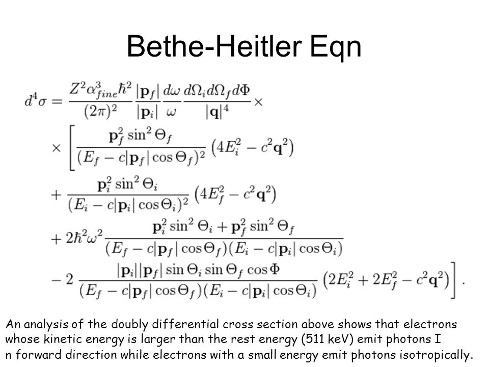 Bethe-Heitler Eqn An analysis of the doubly differential cross section above shows that electrons whose kinetic energy is larger than the rest energy