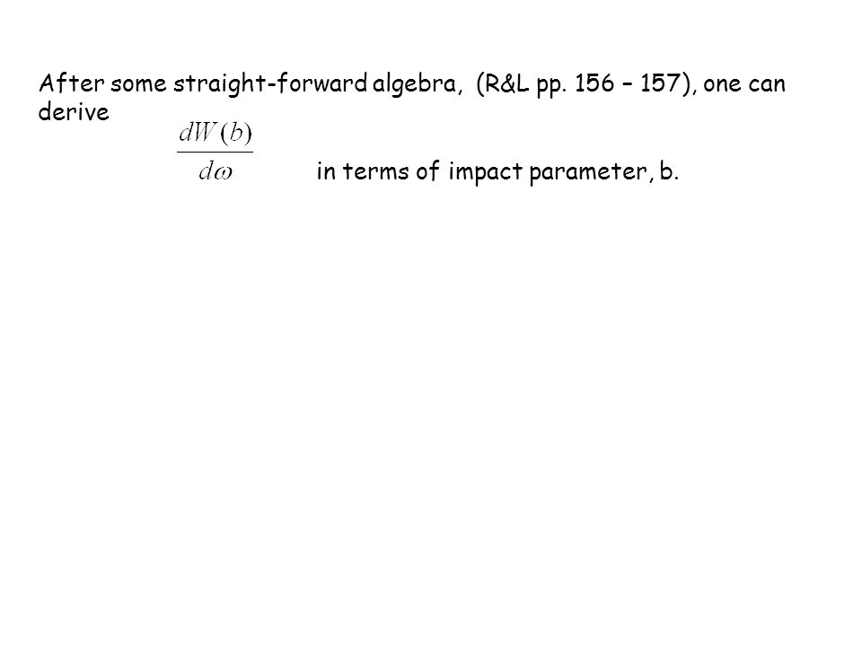 After some straight-forward algebra, (R&L pp. 156 – 157), one can derive in terms of impact parameter, b.