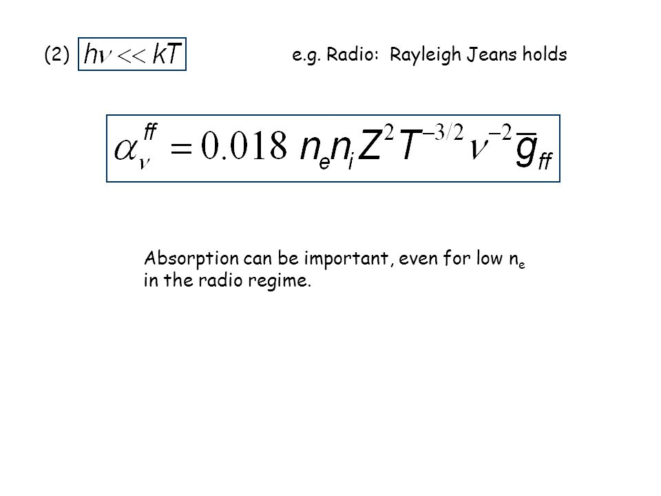 (2)e.g. Radio: Rayleigh Jeans holds Absorption can be important, even for low n e in the radio regime.