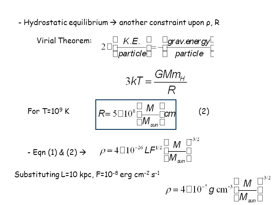 - Hydrostatic equilibrium  another constraint upon ρ, R Virial Theorem: For T=10 9 K(2) - Eqn (1) & (2)  Substituting L=10 kpc, F=10 -8 erg cm -2 s