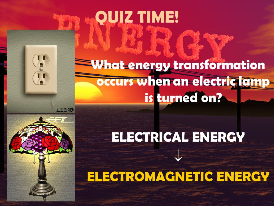 QUIZ TIME.Electrical energy is transported to your house through power lines.