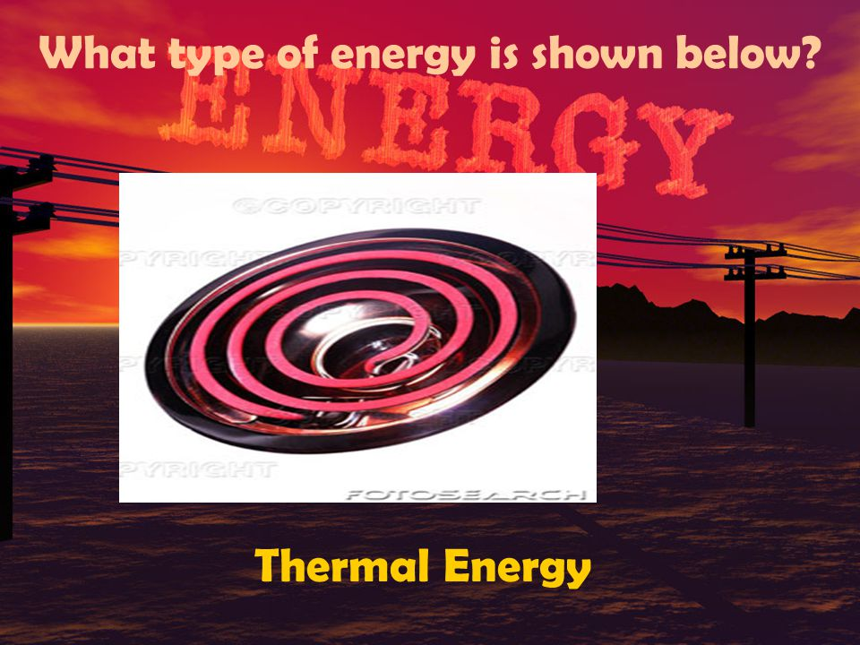 What type of energy is shown below? Chemical Energy (yummy)