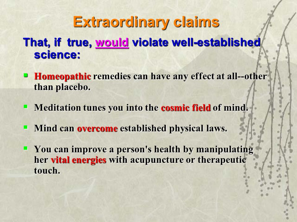 Ordinary Claims That, if true, would violate no established science:  Some herbs may have some medical benefits.
