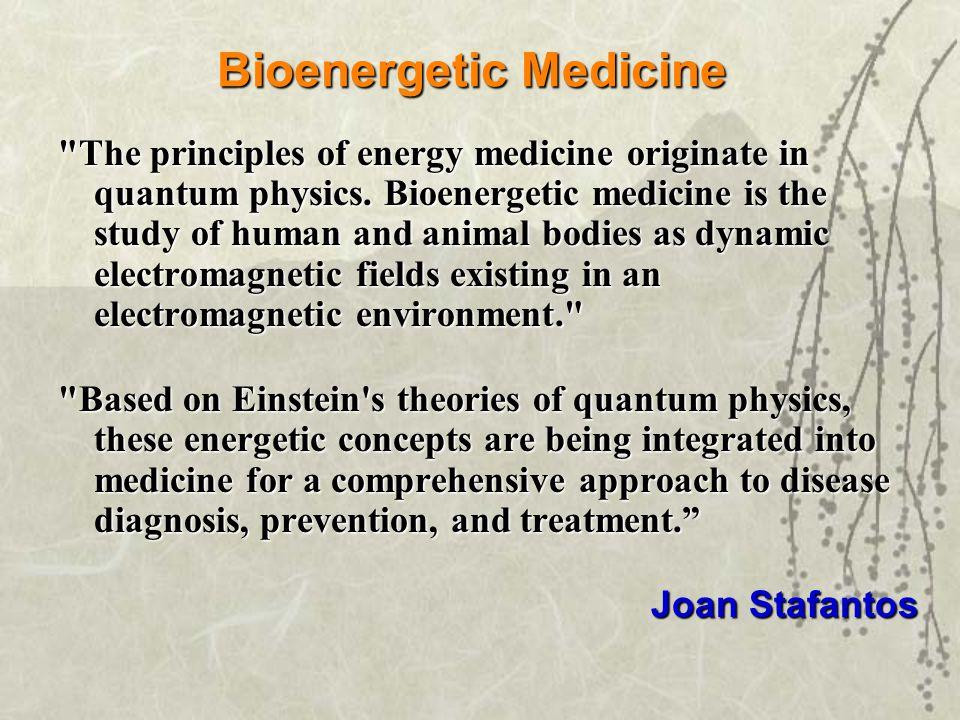 Bioenergetic Medicine The principles of energy medicine originate in quantum physics.