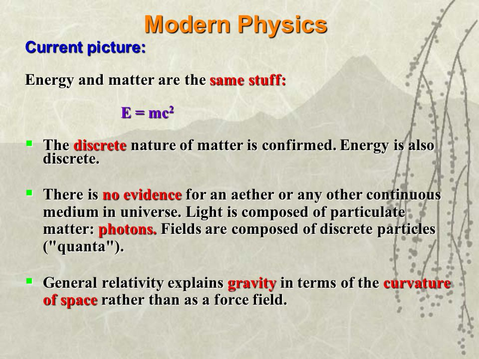 Classical Physics Picture prior to 20th Century:  Energy and matter were separate and distinct substances.  Although appearing continuous to the nak