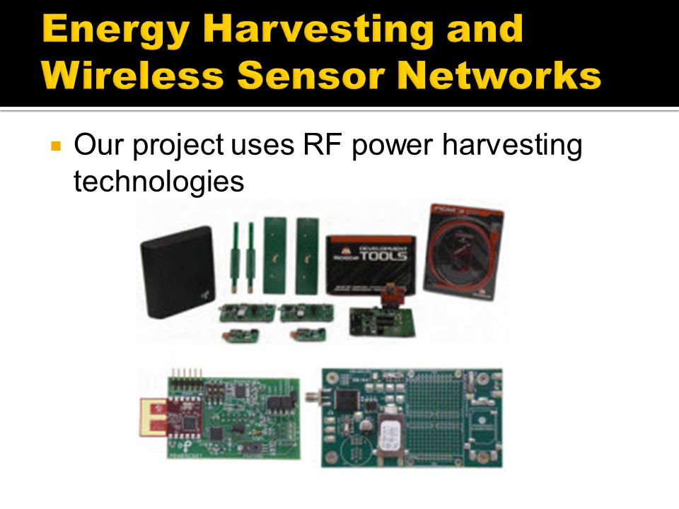  Our project uses RF power harvesting technologies