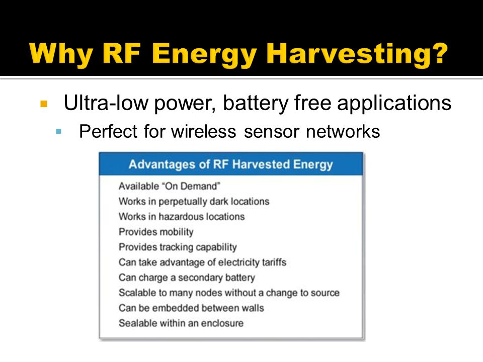  Ultra-low power, battery free applications  Perfect for wireless sensor networks