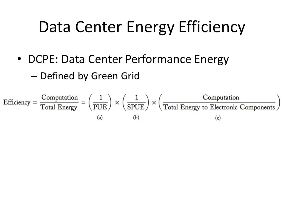 Data Center Energy Efficiency DCPE: Data Center Performance Energy – Defined by Green Grid