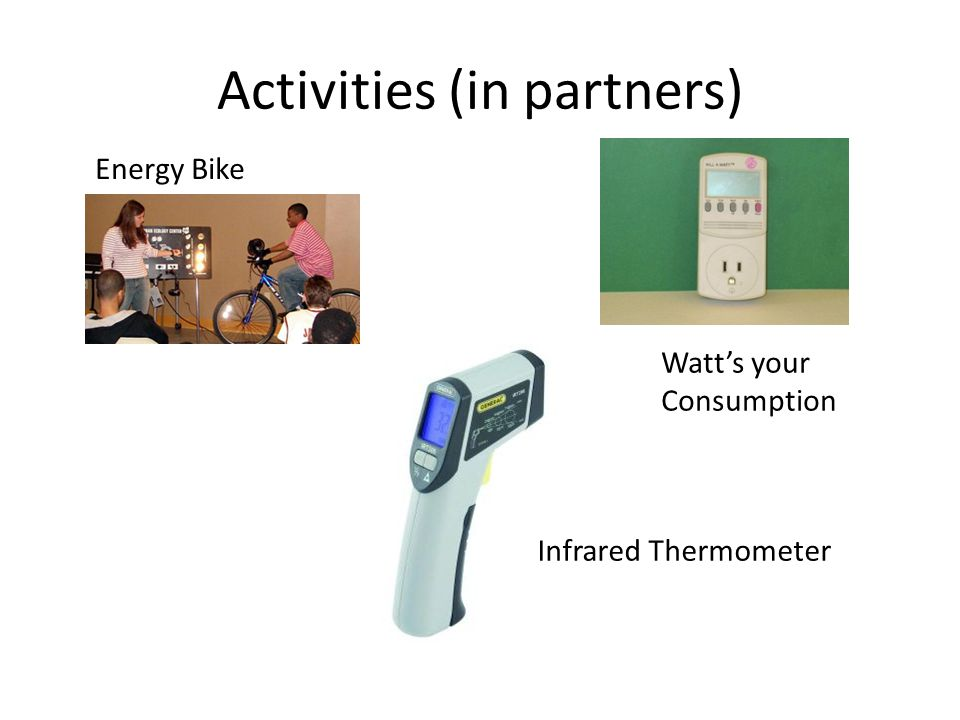 Activities (in partners) Watt's your Consumption Energy Bike Infrared Thermometer