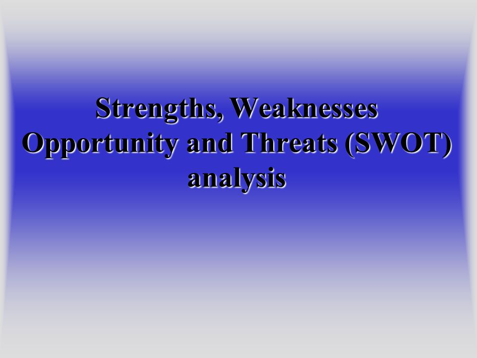 Strengths, Weaknesses Opportunity and Threats (SWOT) analysis