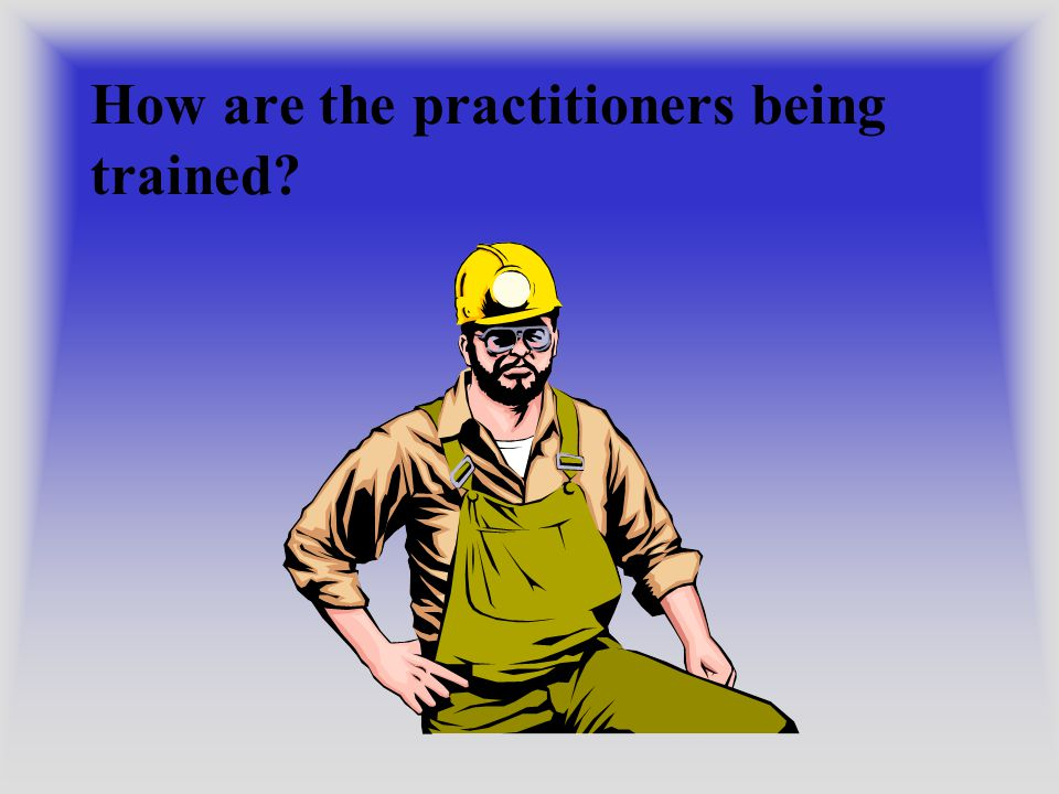 How are the practitioners being trained