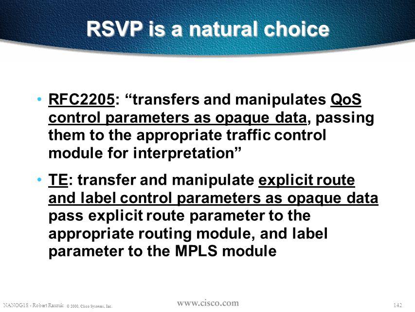 "141 NANOG18 - Robert Raszuk © 2000, Cisco Systems, Inc. RSVP is a natural choice RFC2205: ""provides a general facility for creating and maintaining di"