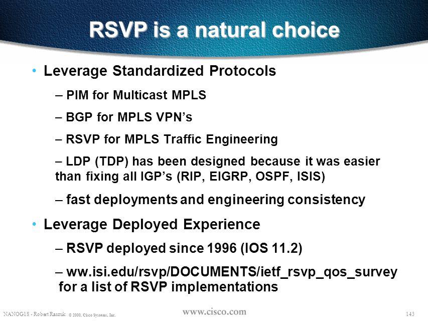 """142 NANOG18 - Robert Raszuk © 2000, Cisco Systems, Inc. RSVP is a natural choice RFC2205: """"transfers and manipulates QoS control parameters as opaque"""
